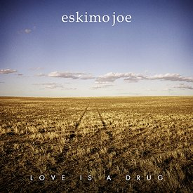 Eskimo Joe Love is a Drug